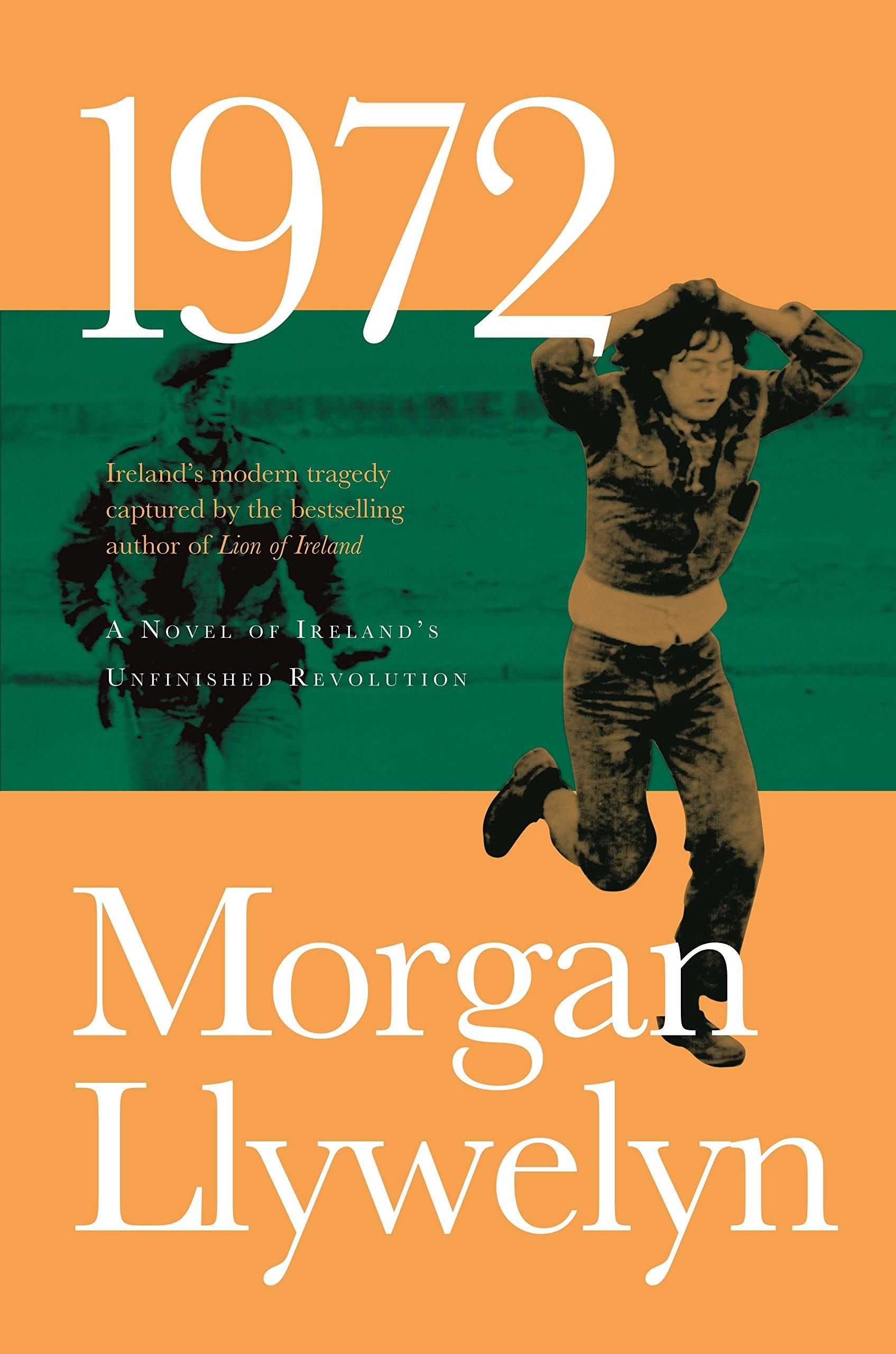 1972: A Novel of Ireland's Unfinished Revolution (Irish Century): Morgan  Llywelyn: 9780765381330: Amazon.com: Books
