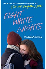 Eight White Nights: The unforgettable love story from the author of Call My By Your Name Kindle Edition