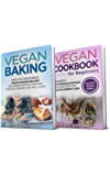 Vegan Diet: 2 in 1 Bundle: Vegan Cookbook for Beginners And Vegan Baking (Plant Based Diet, Vegan Recipes, Alkaline Diet)