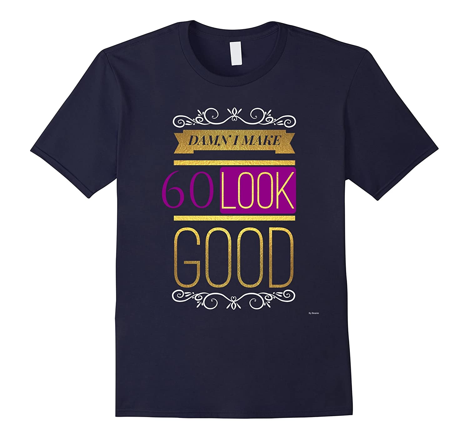 60th Birthday T Shirt Gift Damn I Make 60 Look Good-CD