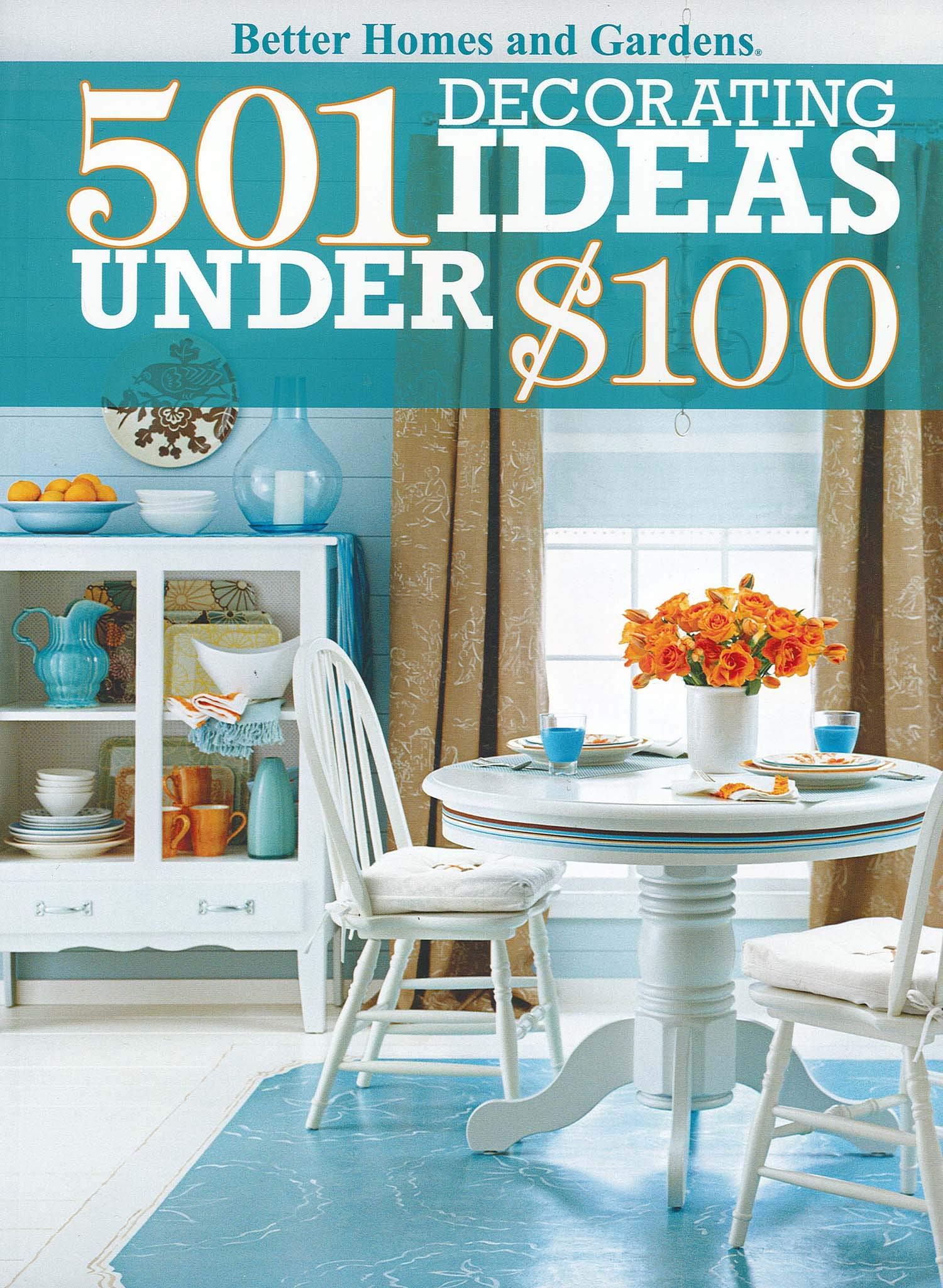 501 Decorating Ideas Under 100 Better Homes And Gardens Home Better Homes And Gardens 9780470595466 Amazon Com Books