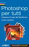 Photoshop per tutti: imparare le basi del fotoritocco (Pocket color)