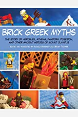 Brick Greek Myths: The Stories of Heracles, Athena, Pandora, Poseidon, and Other Ancient Heroes of Mount Olympus Paperback