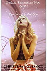Goddesses, Witchcraft and Myth, Oh My! & Reya Sol and the Lost Lotus Kindle Edition