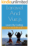 Laravel and Vue.js: Learn By Coding