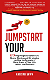 Jumpstart Your _____: 26 Inspiring Entrepreneurs Share Stories and Strategies on How to Jumpstart  Many Areas of Your Life, Health and Business (English Edition)