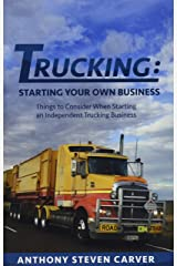 Trucking: Starting Your Own Business: Things to Consider When Starting an Independent Trucking Business Paperback