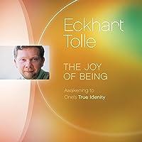 The Joy of Being: Awakening to One's True Identity
