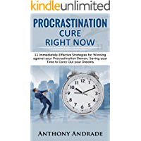 PROCRASTINATION CURE RIGHT NOW: 11 Immediately Effective Strategies for Winning against your Procrastination Demon, Saving your Time to Carry Out your Dreams