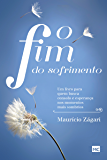 O fim do sofrimento: Um livro para quem busca consolo e esperança nos momentos mais sombrios