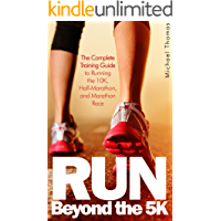 Run: Beyond The 5K - The Complete Training Guide To Running the 10K, Half Marathon, and Marathon Race