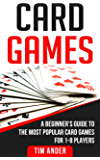 Card Games: A Beginner's Guide to The Most Popular Card Games for 1-8 Players