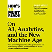 HBR's 10 Must Reads on AI, Analytics, and the New Machine Age: HBR's 10 Must Reads Series