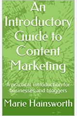 An Introductory Guide to Content Marketing: A practical introduction for businesses and bloggers