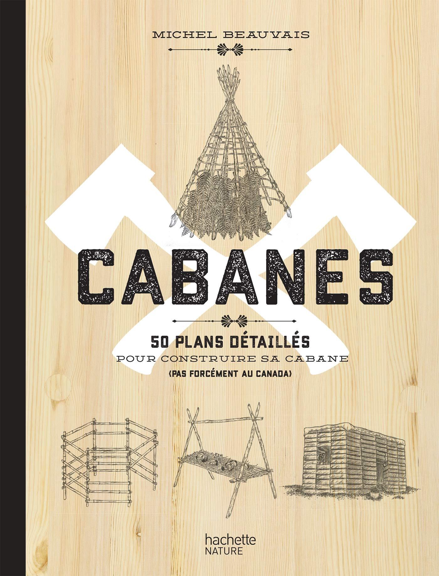 Cabanes 50 Plans Detailles Pour Construire Sa Cabane Pas Forcement Au Canada Loisirs Sports Passions French Edition Beauvais Michel 9782017041016 Amazon Com Books