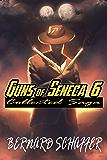 Guns of Seneca 6 Collected Saga: (3 Novels: Guns of Seneca 6, Magnificent Guns of Seneca 6, Immaculate Killers)