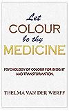 Let Colour Be Thy Medicine