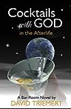 Cocktails with God: in the Afterlife (Cocktails with God bar-room novel series Book 1)
