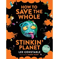 How to Save the Whole Stinkin' Planet: A Garbological Adventure
