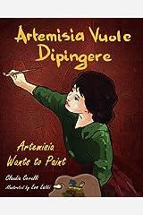 Artemisia Vuole Dipingere - Artemisia Wants to Paint, a Tale about Italian Artist Artemisia Gentileschi (Italian Edition) Paperback
