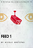 Feed 1: A Dystopian Collision With Reality TV (The Fooko Series)
