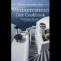 Mediterranean Diet Cookbook - Delicious and Healthy Mediterranean Meals: Mediterranean Cuisine - Mediterranean Diet for Beginners - Mediterranean Diet Recipes