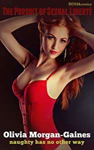 The Pursuit of Sexual Liberté - Naughty Has No Other Way (A BDSMerotica Submissive Romance Series) (Scarlett Book 1)