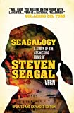 Seagalogy: The Ass-Kicking Films of Steven Seagal (New Updated Edition)