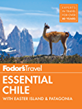 Fodor's Essential Chile: with Easter Island & Patagonia (Travel Guide Book 7)