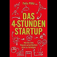 Das 4-Stunden-Startup: Wie Sie Ihre Träume verwirklichen, ohne zu kündigen   In Teilzeit nebenbei selbständig machen…