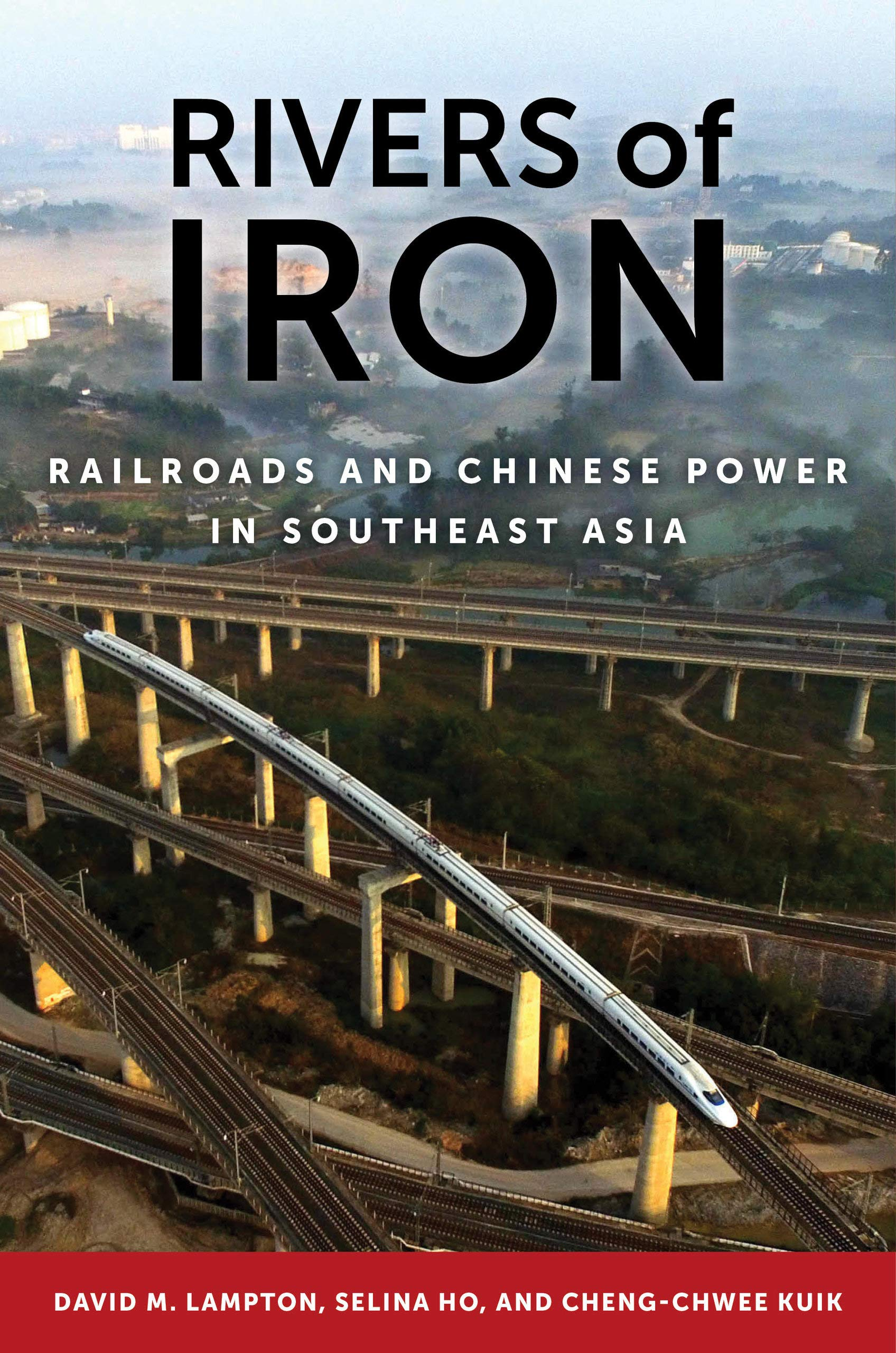 Rivers of Iron: Railroads and Chinese Power in Southeast Asia: Lampton,  David M., Ho, Selina, Kuik, Cheng-Chwee: 9780520372993