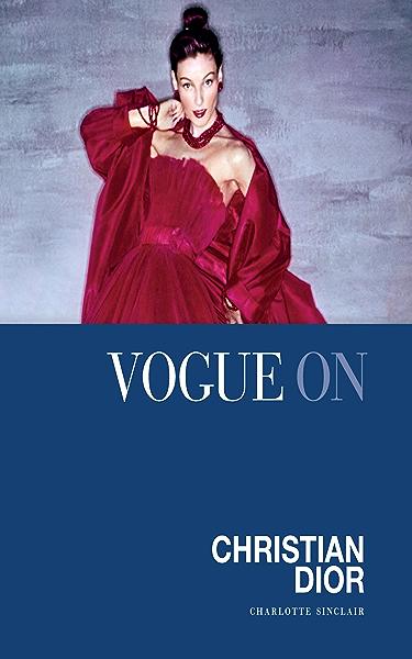Vogue on Christian Dior (Vogue on Designers) (English Edition) eBook: Sinclair, Charlotte: Amazon.es: Tienda Kindle