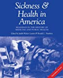 Sickness and Health in America: Readings in the History of Medicine and Public Health
