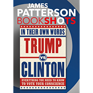 Trump vs. Clinton: In Their Own Words: Everything You Need to Know to Vote Your Conscience (BookShots)