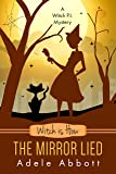 Witch Is How The Mirror Lied: Volume 27 (A Witch P.I. Mystery)