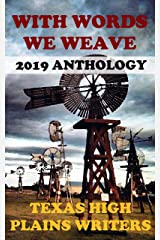 With Words We Weave: Texas High Plains Writers 2019 Anthology Kindle Edition