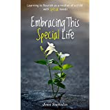 Embracing This Special Life: Learning to Flourish as a Mother of a Child with Special Needs