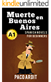 Spanish Novels: Short Stories for Beginners A1 - Grow Your Vocabulary and Learn Spanish While Having Fun! (Muerte en Buenos Aires) (Spanish Edition)