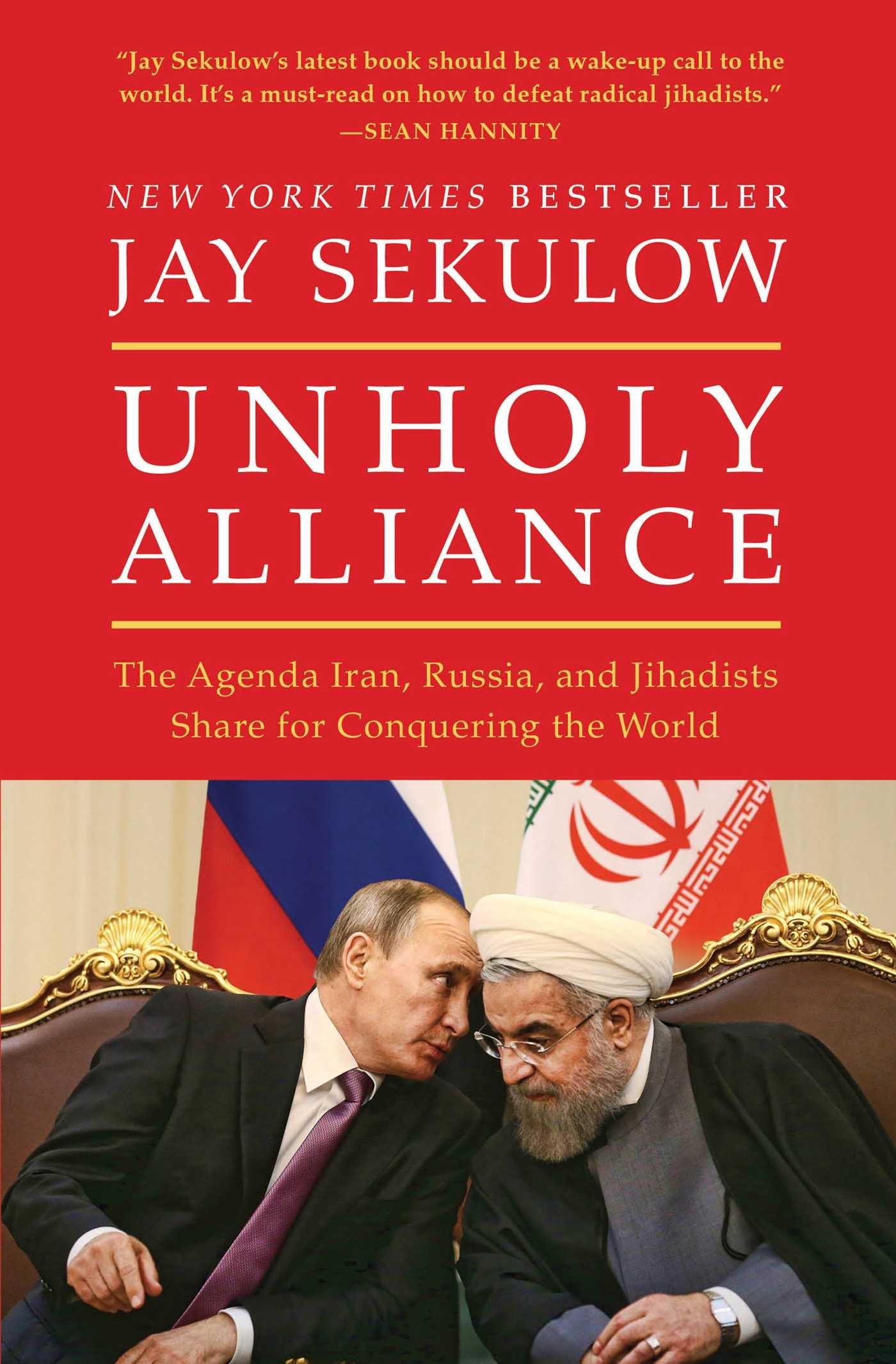 Unholy Alliance: The Agenda Iran, Russia, and Jihadists Share for  Conquering the World: Jay Sekulow: 9781501141461: Amazon.com: Books