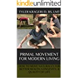 Primal Movement for Modern Living: How to Move Naturally for Optimal Health, Longevity, & Quality of Life
