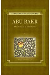 Abu Bakr: The Pinnacle of Truthfulness (Leading Companions of the Prophet) Kindle Edition