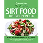The Essential Sirt Food Diet Recipe Book: A Quick Start Guide To Cooking on The Sirt Food Diet! Over 100 Easy and Delicious R