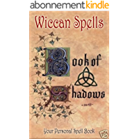 Wicca Book of Shadows: A Wiccan's Book of Shadows!  Your Personal Spell Book (Wicca, Wiccan, Book of Shadows) (English Edition)