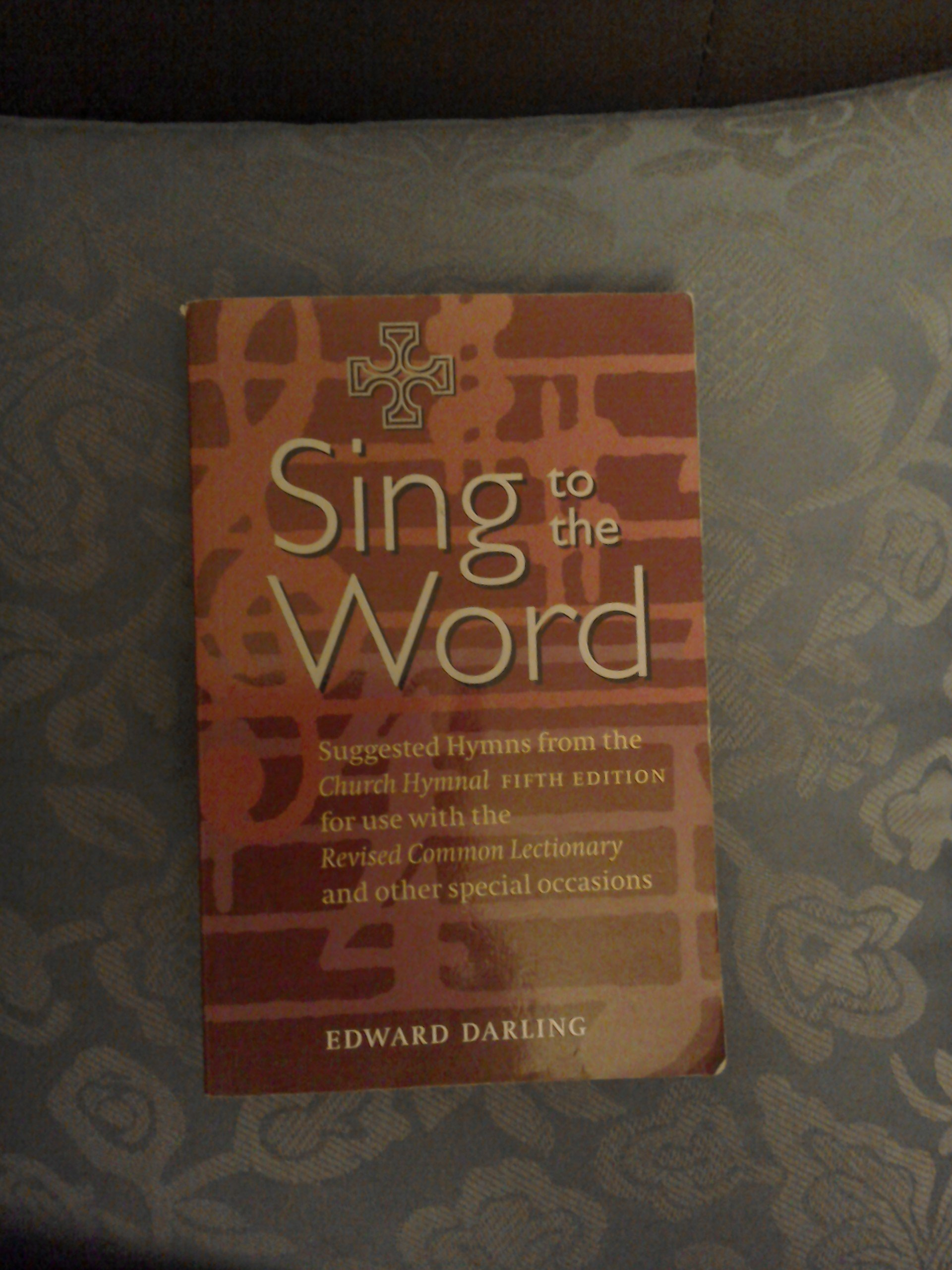 Sing to the Word: Suggested Hymns from the Church Hymnal 5th