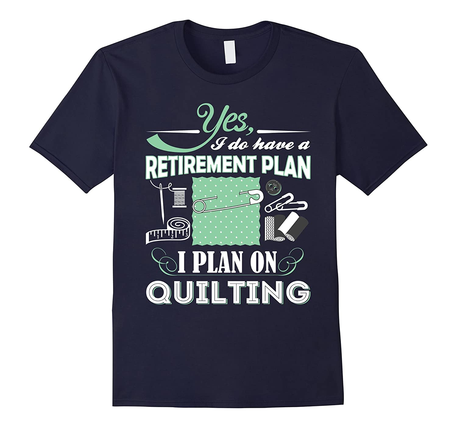 Yes I Do Have a Retirement Plan, I Plan On Quilting T-Shirts-TH