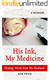 His Ink, My Medicine: Healing Words from My Husband (A Memoir)