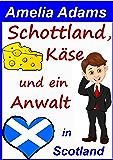 Schottland, Käse und ein Anwalt (Love in Scotland 4)