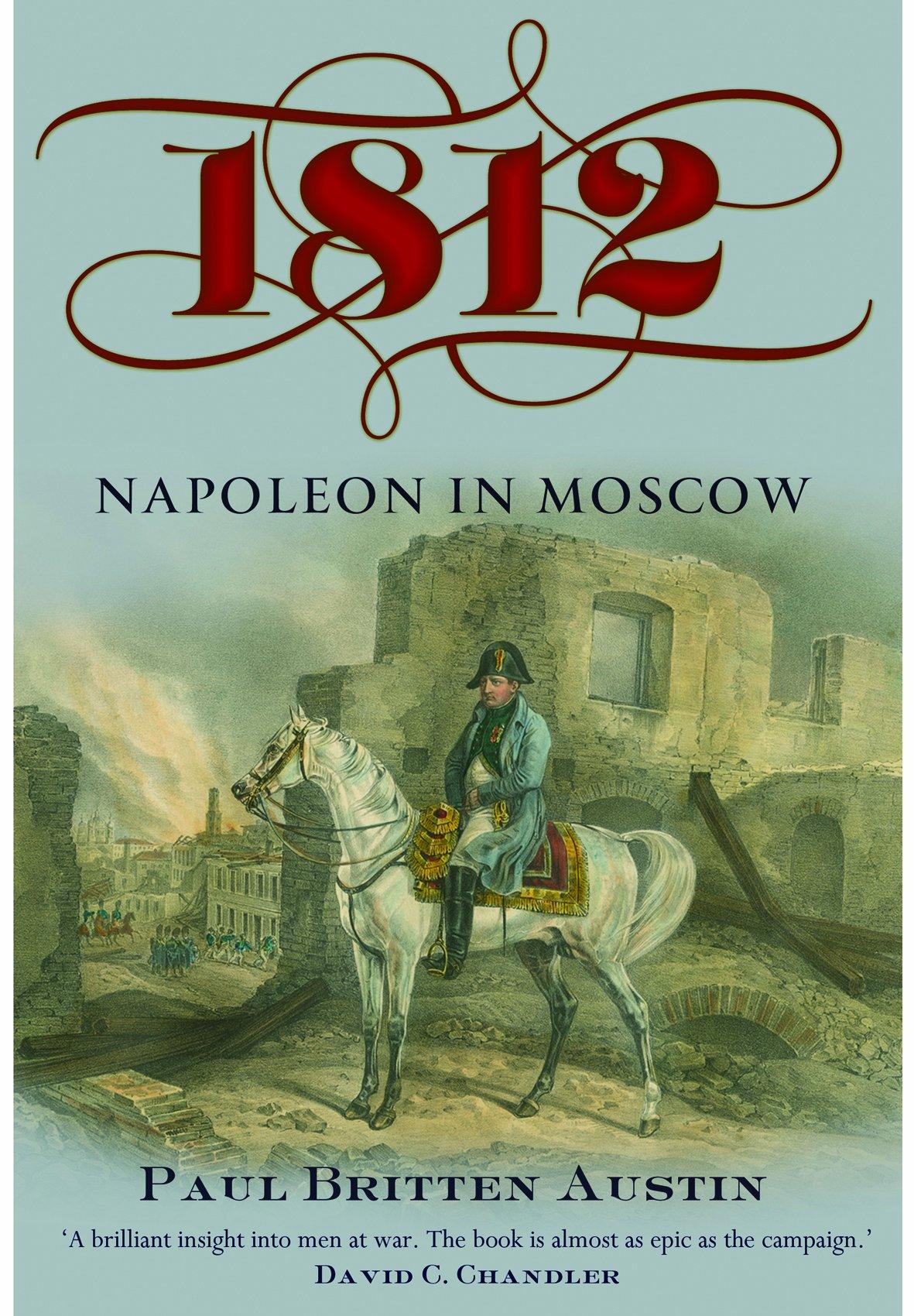 1812: Napoleon in Moscow: Paul Britten Austin: 9781848327030: Amazon.com:  Books