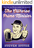 The Clitheroe Prime Minister: A Politically Incorrect Laugh-Out-Loud Comedy Adventure
