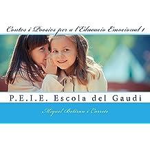 Contes i Poesies per a lEducacio Emocional 1: P.E.I.E. de lEscola del Gaudi (Catalan Edition) Nov 29, 2014